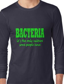 Bacteria, it's the only culture some people have geek funny nerd Long Sleeve T-Shirt