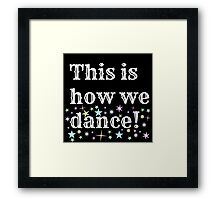 This is how we dance!  Framed Print