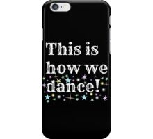 This is how we dance!  iPhone Case/Skin
