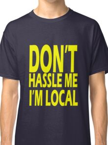 Don't hassle me i'm local geek funny nerd Classic T-Shirt