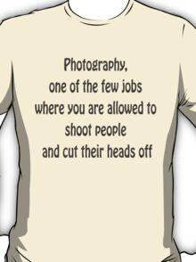 Photographers job 2 T-Shirt