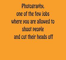 Photographers job 2 Unisex T-Shirt