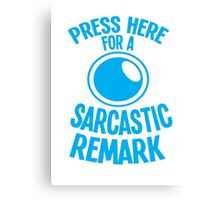 PRESS HERE for a SARCASTIC remark funny buttons Canvas Print