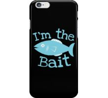 I'm the BAIT with fish fishing  iPhone Case/Skin