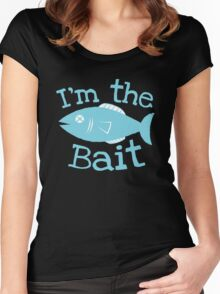 I'm the BAIT with fish fishing  Women's Fitted Scoop T-Shirt