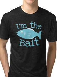 I'm the BAIT with fish fishing  Tri-blend T-Shirt