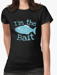 I'm the BAIT with fish fishing  Womens Fitted T-Shirt