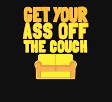 GET your ass off the couch! Unisex T-Shirt