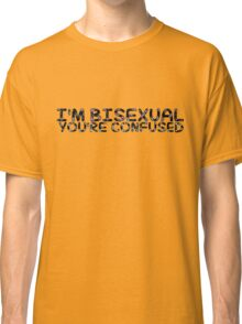I'm bisexual, you're confused Classic T-Shirt