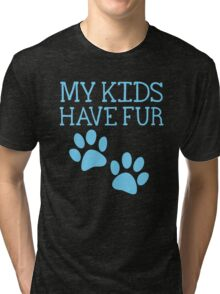 My kids have fur with puppy kitten cat paws Tri-blend T-Shirt
