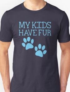 My kids have fur with puppy kitten cat paws Unisex T-Shirt