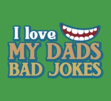 I Love my Dads BAD JOKES! One Piece - Short Sleeve