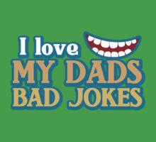 I Love my Dads BAD JOKES! Kids Tee