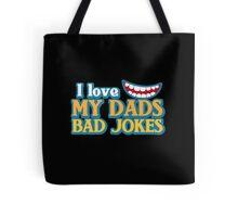 I Love my Dads BAD JOKES! Tote Bag