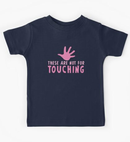 These are not for touching with pink hand print Kids Tee