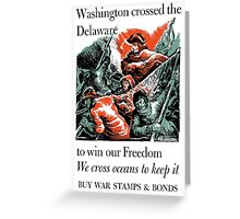 Washington Crossed The Delaware To Win Our Freedom -- WWII Greeting Card