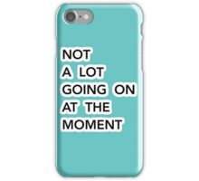 Not a lot going on at the moment iPhone Case/Skin