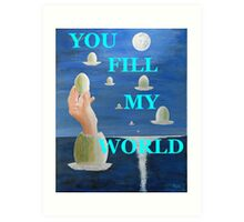 The paradox, YOU FILL UP MY WORLD Art Print