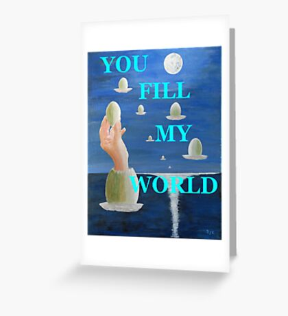 The paradox, YOU FILL UP MY WORLD Greeting Card