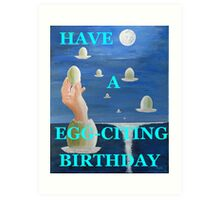 HAVE A EGG-CITING BIRTHDAY  Art Print