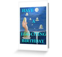 HAVE A EGG-CITING BIRTHDAY  Greeting Card