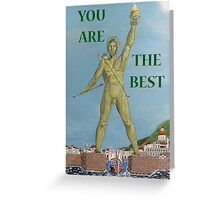 Colossus. YOU ARE THE BEST Greeting Card