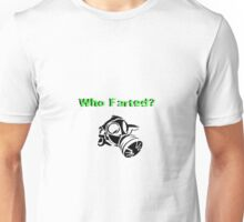 Who farted? Unisex T-Shirt