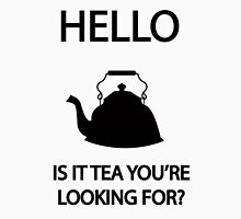 Hello, is it TEA you're looking for? Unisex T-Shirt