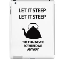 Let it STEEP... the CHAI never bothered me anyways iPad Case/Skin
