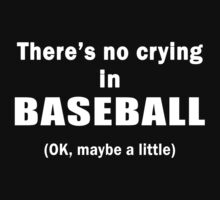 There's no crying in Baseball OK, maybe a little Funny Baseball Player Gift by onlybuddy