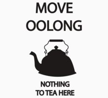 Move OOLONG nothing to TEA here Baby Tee