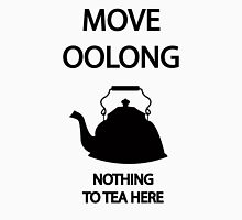 Move OOLONG nothing to TEA here Unisex T-Shirt