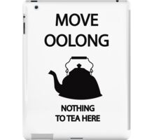 Move OOLONG nothing to TEA here iPad Case/Skin