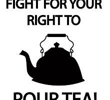 Fight for your right to POUR TEA by Mousetails
