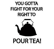 Fight for your right to POUR TEA Photographic Print