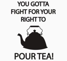 Fight for your right to POUR TEA Kids Tee