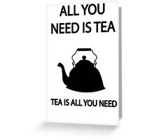 All you need is TEA, TEA is all you need Greeting Card