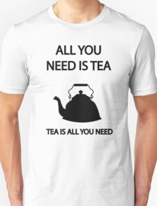 All you need is TEA, TEA is all you need T-Shirt
