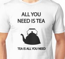 All you need is TEA, TEA is all you need Unisex T-Shirt