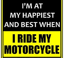 I'm At My Happiest And Best When I Ride My Motorcycle by cmmei