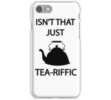 Isn't that just TEA-riffic iPhone Case/Skin