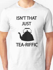 Isn't that just TEA-riffic T-Shirt