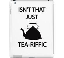 Isn't that just TEA-riffic iPad Case/Skin