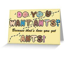 Do you want Ants? Greeting Card