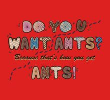 Do you want Ants? Kids Tee