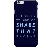I think we kind of share that really iPhone Case/Skin