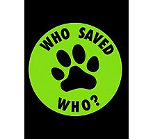 WHO SAVED WHO? Photographic Print