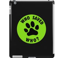 WHO SAVED WHO? iPad Case/Skin