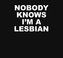 Nobody Knows I'm A Lesbian Unisex T-Shirt