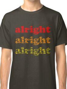 Alright Alright Alright - Matthew McConaughey : White Classic T-Shirt